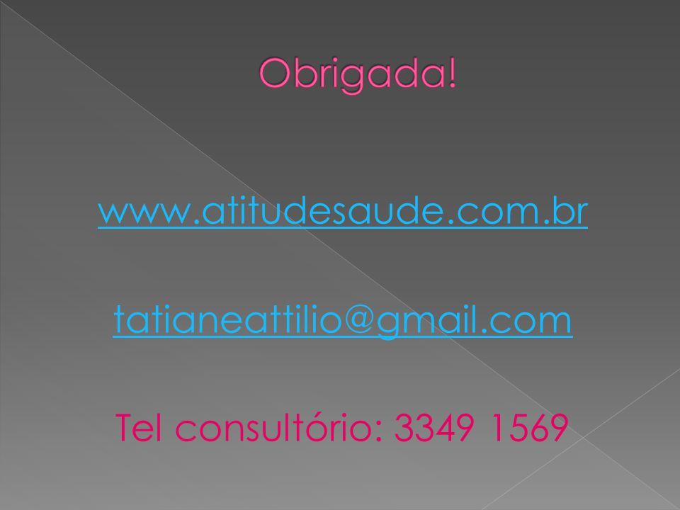 www.atitudesaude.com.br tatianeattilio@gmail.com Tel consultório: 3349 1569