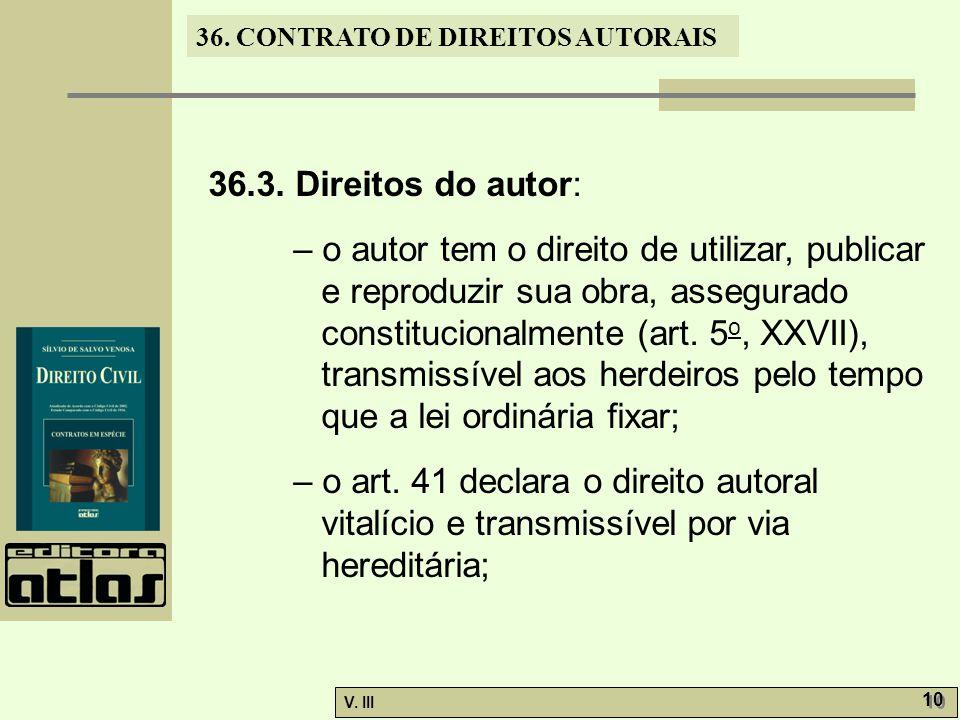 36. CONTRATO DE DIREITOS AUTORAIS V. III 10 36.3. Direitos do autor: – o autor tem o direito de utilizar, publicar e reproduzir sua obra, assegurado c