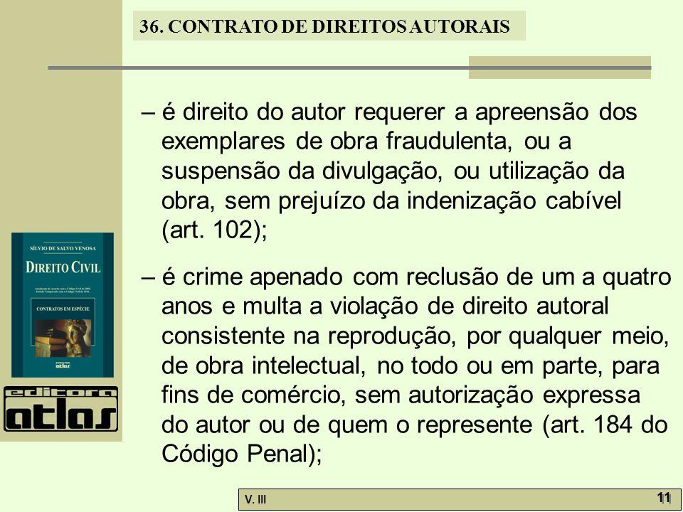 36. CONTRATO DE DIREITOS AUTORAIS V. III 11 – é direito do autor requerer a apreensão dos exemplares de obra fraudulenta, ou a suspensão da divulgação