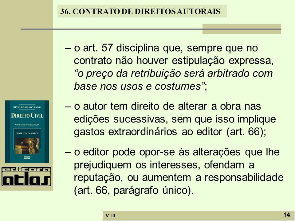 36. CONTRATO DE DIREITOS AUTORAIS V. III 14 – o art. 57 disciplina que, sempre que no contrato não houver estipulação expressa, o preço da retribuição