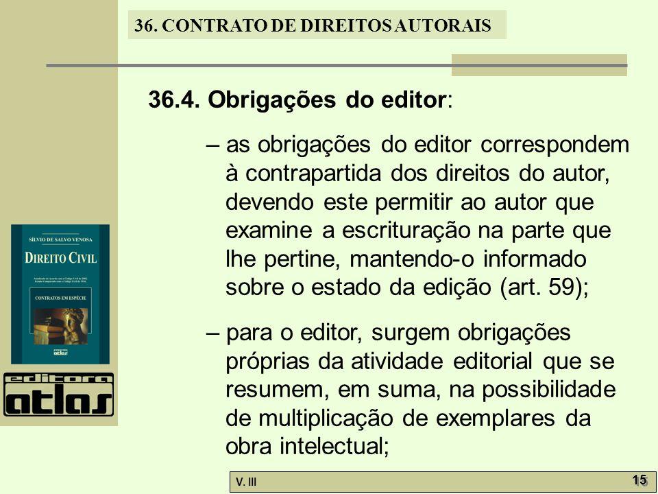 36. CONTRATO DE DIREITOS AUTORAIS V. III 15 36.4. Obrigações do editor: – as obrigações do editor correspondem à contrapartida dos direitos do autor,