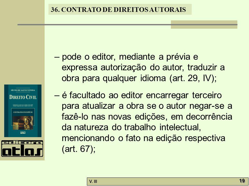 36. CONTRATO DE DIREITOS AUTORAIS V. III 19 – pode o editor, mediante a prévia e expressa autorização do autor, traduzir a obra para qualquer idioma (