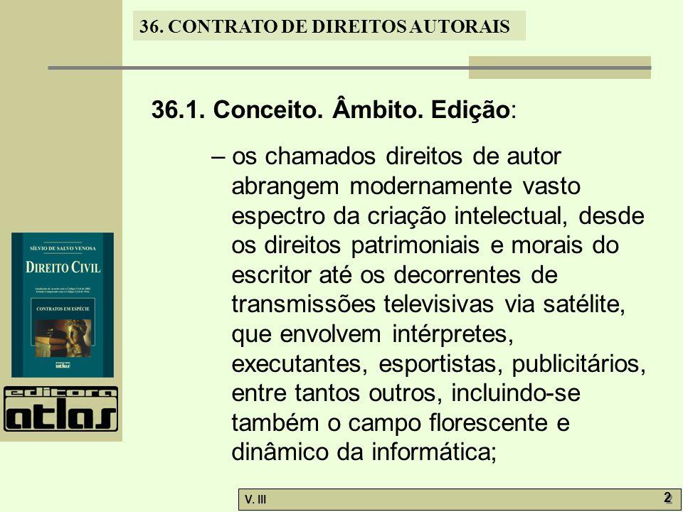 36. CONTRATO DE DIREITOS AUTORAIS V. III 2 2 36.1. Conceito. Âmbito. Edição: – os chamados direitos de autor abrangem modernamente vasto espectro da c