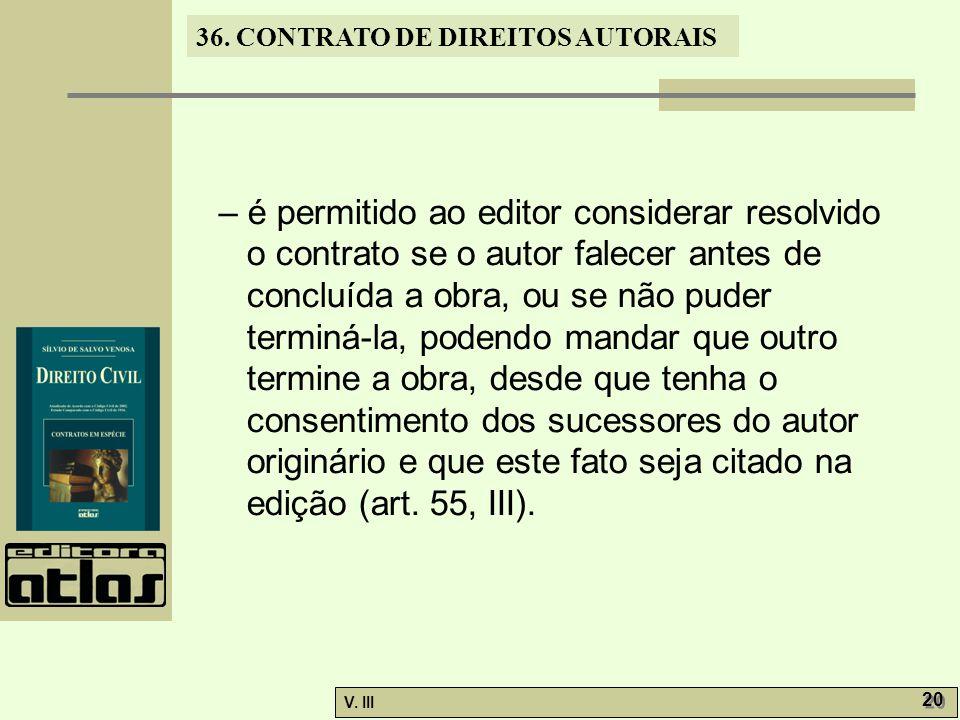 36. CONTRATO DE DIREITOS AUTORAIS V. III 20 – é permitido ao editor considerar resolvido o contrato se o autor falecer antes de concluída a obra, ou s