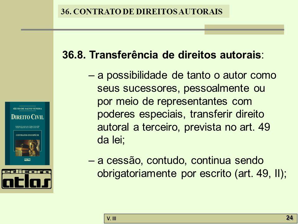 36. CONTRATO DE DIREITOS AUTORAIS V. III 24 36.8. Transferência de direitos autorais: – a possibilidade de tanto o autor como seus sucessores, pessoal