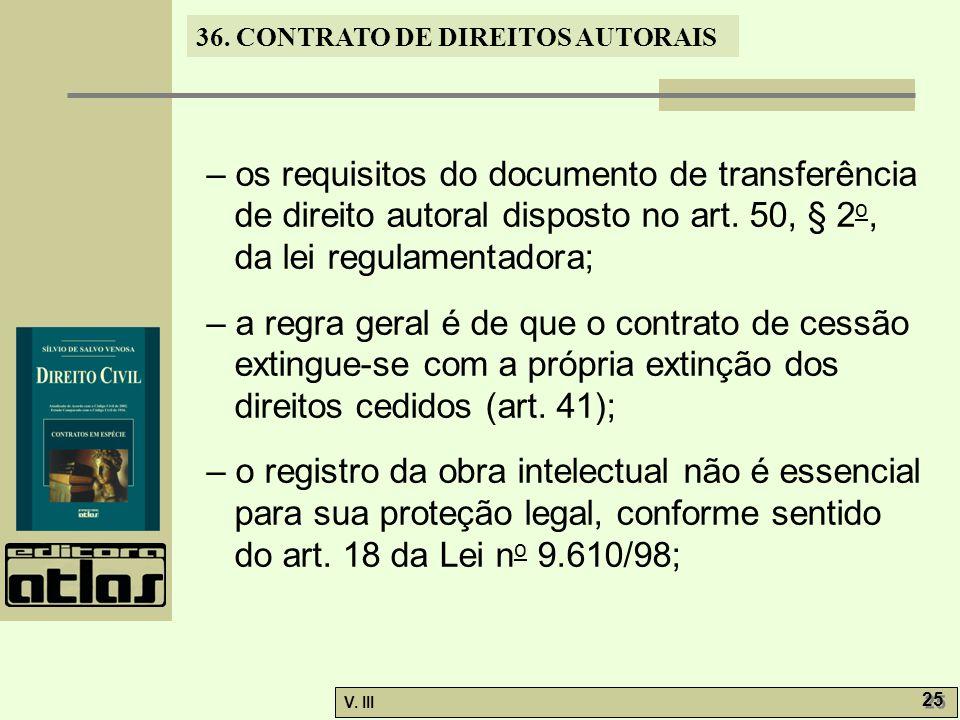 36. CONTRATO DE DIREITOS AUTORAIS V. III 25 – os requisitos do documento de transferência de direito autoral disposto no art. 50, § 2 o, da lei regula