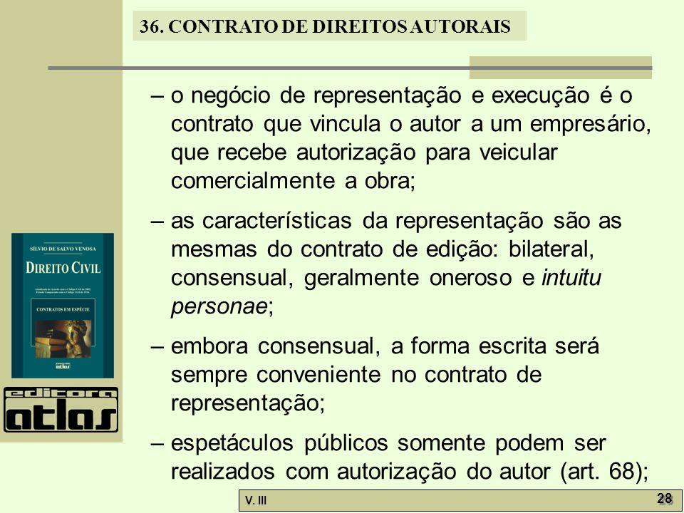36. CONTRATO DE DIREITOS AUTORAIS V. III 28 – o negócio de representação e execução é o contrato que vincula o autor a um empresário, que recebe autor