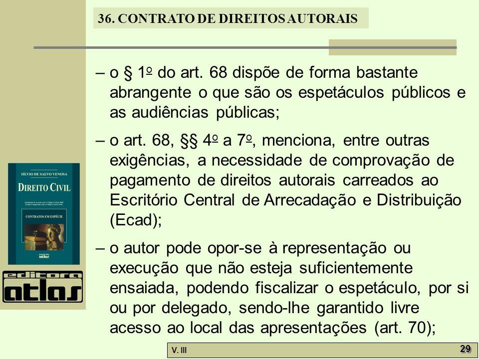 36. CONTRATO DE DIREITOS AUTORAIS V. III 29 – o § 1 o do art. 68 dispõe de forma bastante abrangente o que são os espetáculos públicos e as audiências