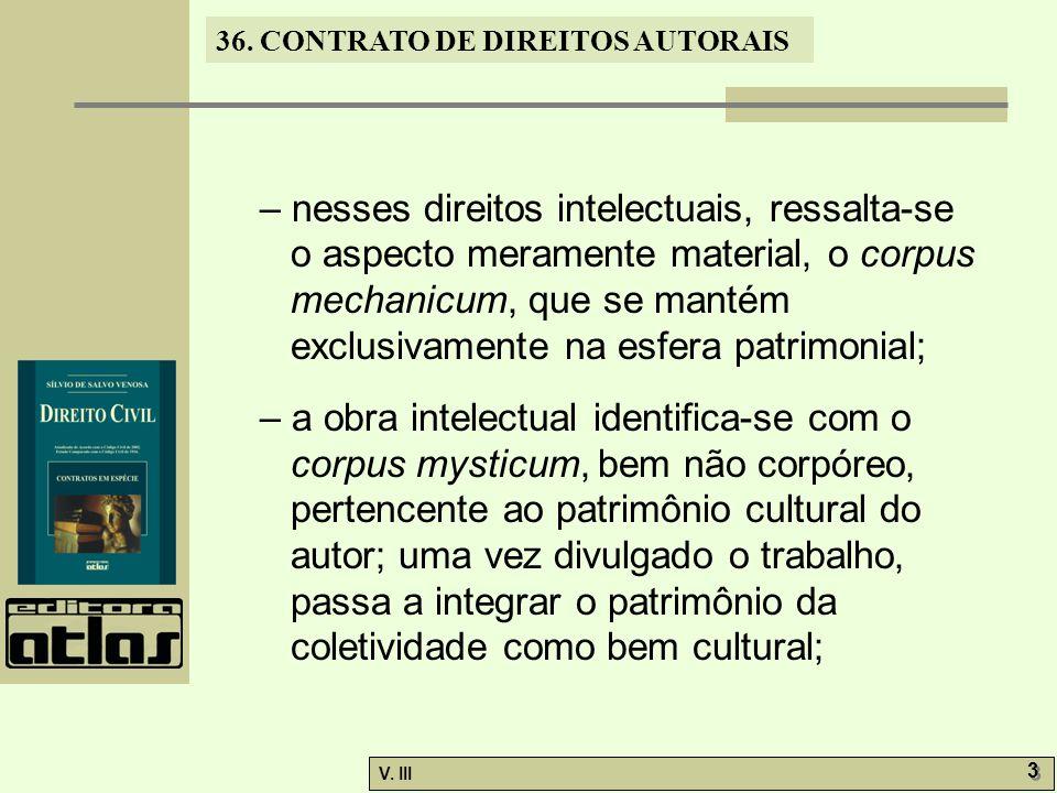 36. CONTRATO DE DIREITOS AUTORAIS V. III 3 3 – nesses direitos intelectuais, ressalta-se o aspecto meramente material, o corpus mechanicum, que se man