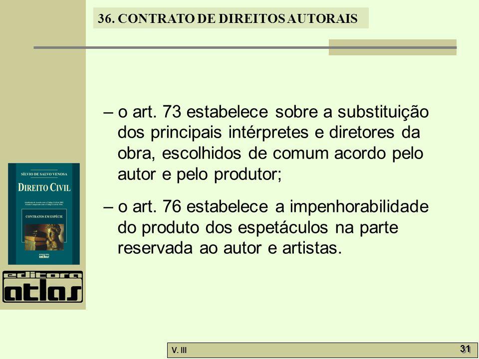 36. CONTRATO DE DIREITOS AUTORAIS V. III 31 – o art. 73 estabelece sobre a substituição dos principais intérpretes e diretores da obra, escolhidos de