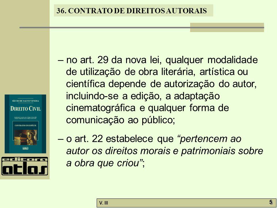 36. CONTRATO DE DIREITOS AUTORAIS V. III 5 5 – no art. 29 da nova lei, qualquer modalidade de utilização de obra literária, artística ou científica de