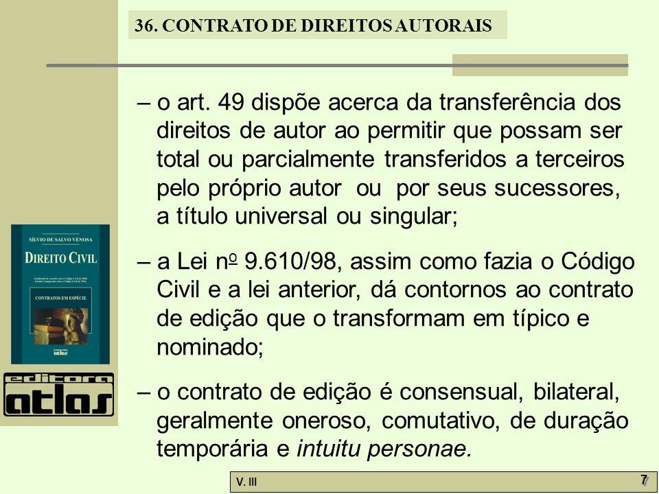 36. CONTRATO DE DIREITOS AUTORAIS V. III 7 7 – o art. 49 dispõe acerca da transferência dos direitos de autor ao permitir que possam ser total ou parc