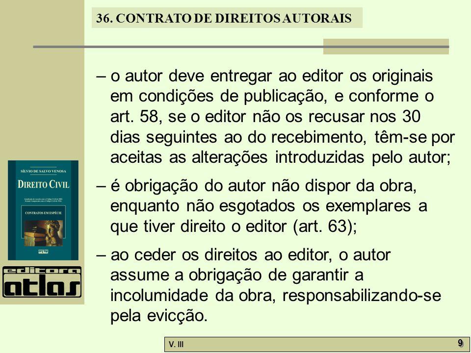 36. CONTRATO DE DIREITOS AUTORAIS V. III 9 9 – o autor deve entregar ao editor os originais em condições de publicação, e conforme o art. 58, se o edi