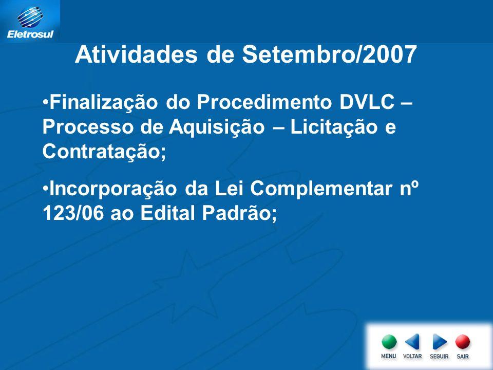 Atividades de Setembro/2007 Finalização do Procedimento DVLC – Processo de Aquisição – Licitação e Contratação; Incorporação da Lei Complementar nº 123/06 ao Edital Padrão;