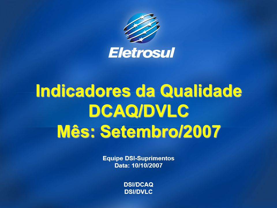 Equipe DSI-Suprimentos Data: 10/10/2007 DSI/DCAQ DSI/DVLC Indicadores da Qualidade DCAQ/DVLC Mês: Setembro/2007