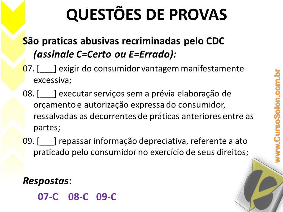 QUESTÕES DE PROVAS São praticas abusivas recriminadas pelo CDC (assinale C=Certo ou E=Errado): 07. [___] exigir do consumidor vantagem manifestamente