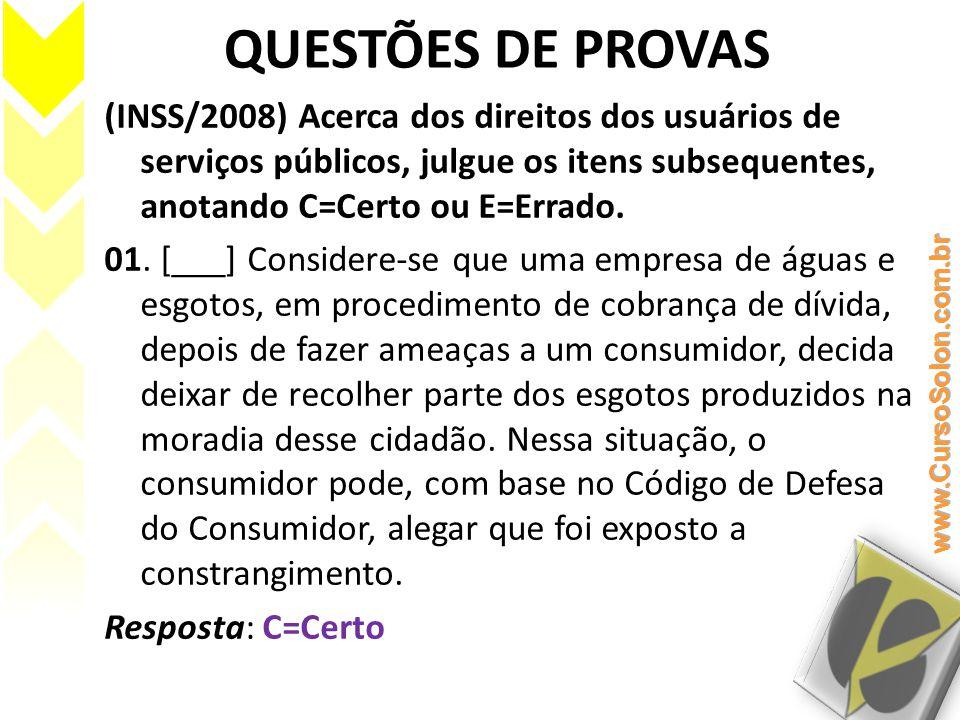 QUESTÕES DE PROVAS (INSS/2008) Acerca dos direitos dos usuários de serviços públicos, julgue os itens subsequentes, anotando C=Certo ou E=Errado. 01.