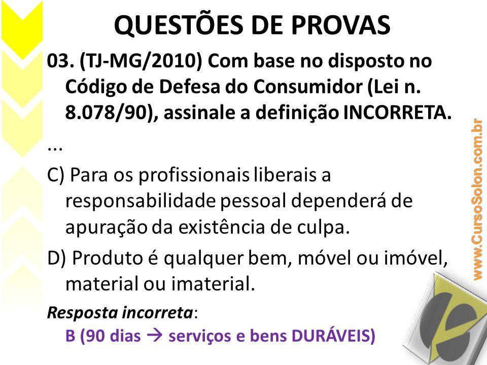 QUESTÕES DE PROVAS 03. (TJ-MG/2010) Com base no disposto no Código de Defesa do Consumidor (Lei n. 8.078/90), assinale a definição INCORRETA.... C) Pa