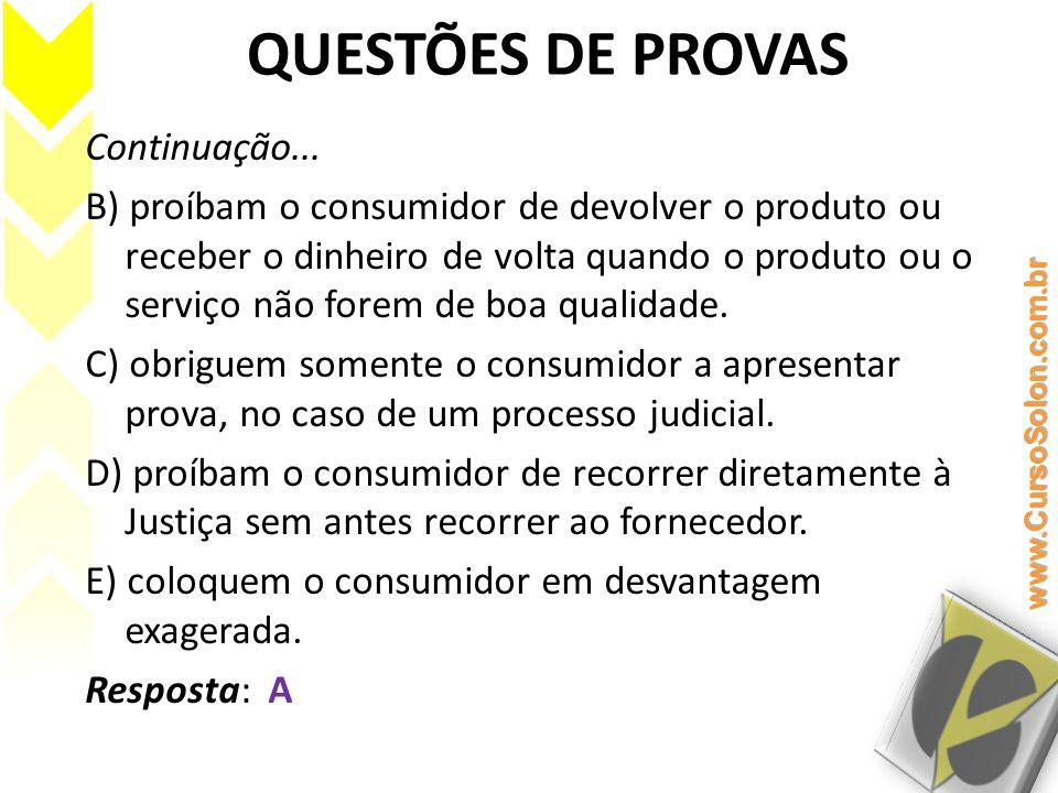 QUESTÕES DE PROVAS Continuação... B) proíbam o consumidor de devolver o produto ou receber o dinheiro de volta quando o produto ou o serviço não forem