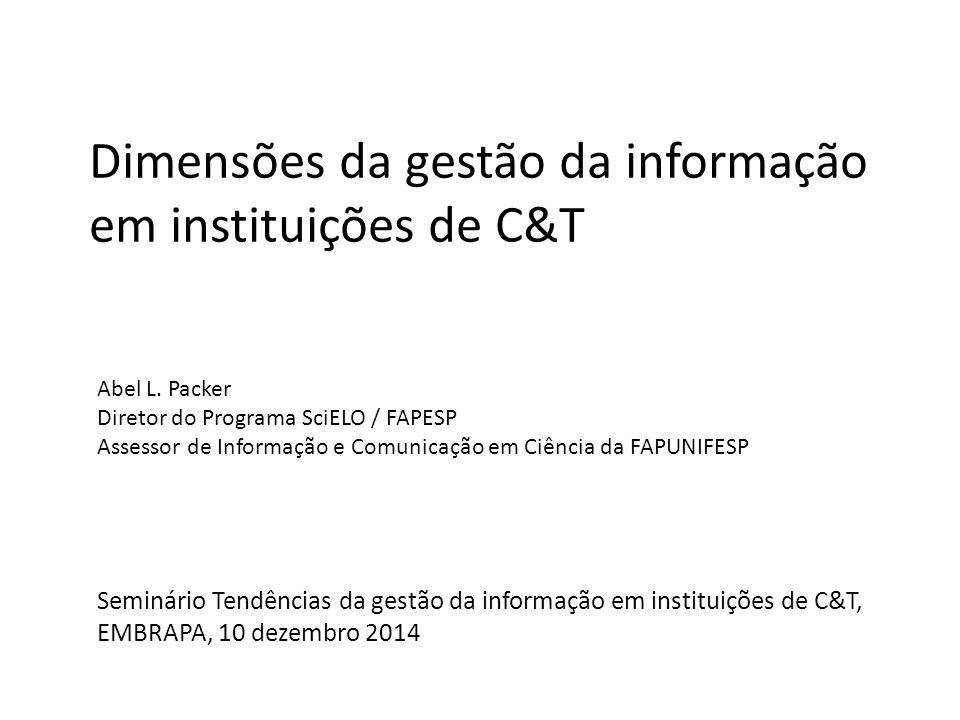 Dimensões da gestão da informação em instituições de C&T Seminário Tendências da gestão da informação em instituições de C&T, EMBRAPA, 10 dezembro 201