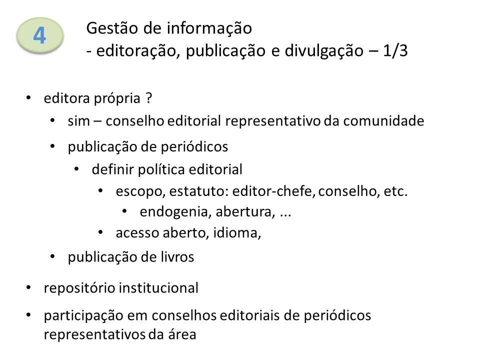 4 4 Gestão de informação - editoração, publicação e divulgação – 1/3 editora própria ? endogenia, abertura,... publicação de livros sim – conselho edi