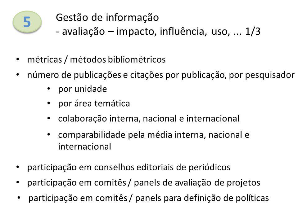 5 5 Gestão de informação - avaliação – impacto, influência, uso,... 1/3 número de publicações e citações por publicação, por pesquisador colaboração i
