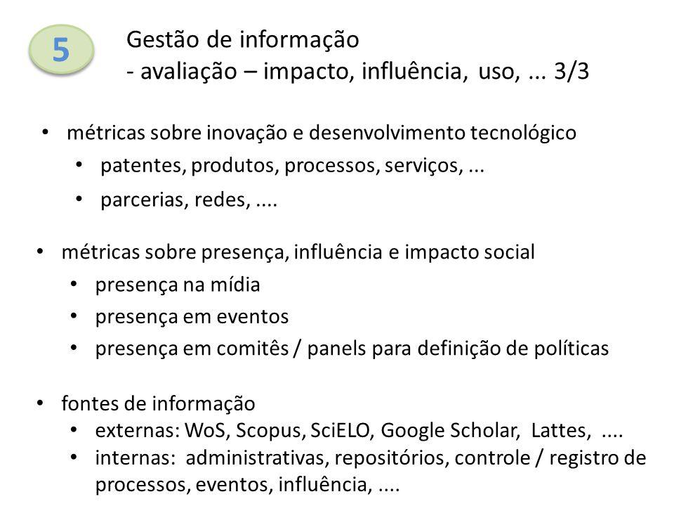 5 5 Gestão de informação - avaliação – impacto, influência, uso,... 3/3 métricas sobre inovação e desenvolvimento tecnológico fontes de informação ext
