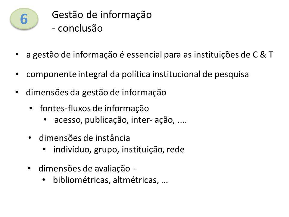6 6 Gestão de informação - conclusão a gestão de informação é essencial para as instituições de C & T componente integral da política institucional de
