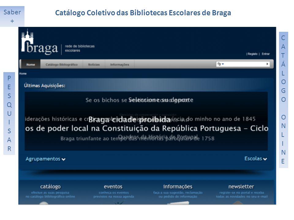 Saber + PESQUISARPESQUISAR CATÁLOGO ONLINECATÁLOGO ONLINE Catálogo Coletivo das Bibliotecas Escolares de Braga