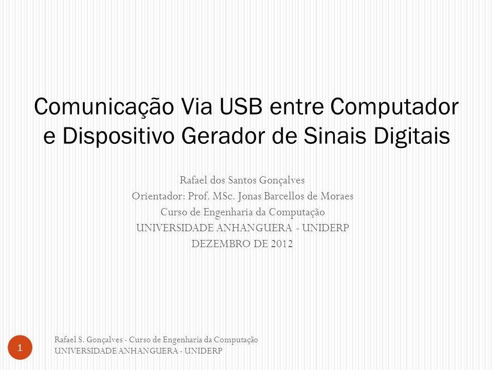 Rafael dos Santos Gonçalves Orientador: Prof. MSc. Jonas Barcellos de Moraes Curso de Engenharia da Computação UNIVERSIDADE ANHANGUERA - UNIDERP DEZEM