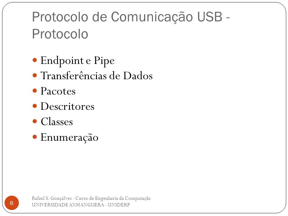 Protocolo de Comunicação USB - Protocolo Rafael S. Gonçalves - Curso de Engenharia da Computação UNIVERSIDADE ANHANGUERA - UNIDERP 8 Endpoint e Pipe T