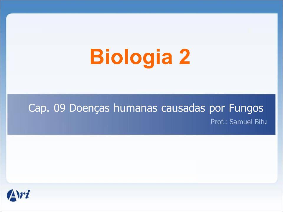 Biologia 2 Cap. 09 Doenças humanas causadas por Fungos Prof.: Samuel Bitu
