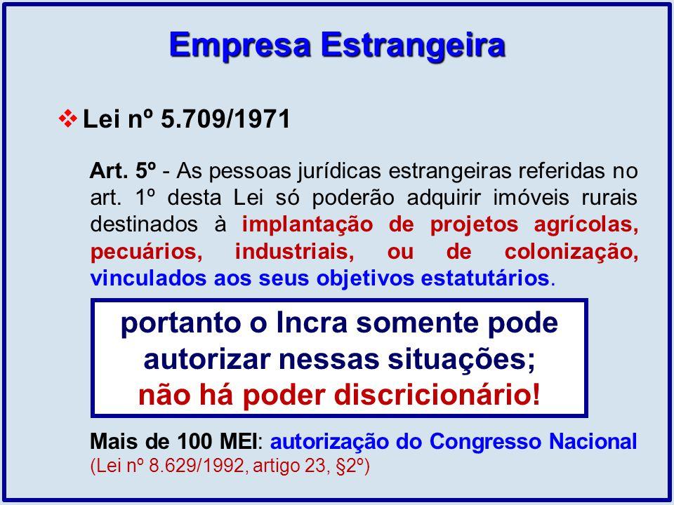 Empresa Estrangeira Lei nº 5.709/1971 Art. 5º - As pessoas jurídicas estrangeiras referidas no art. 1º desta Lei só poderão adquirir imóveis rurais de