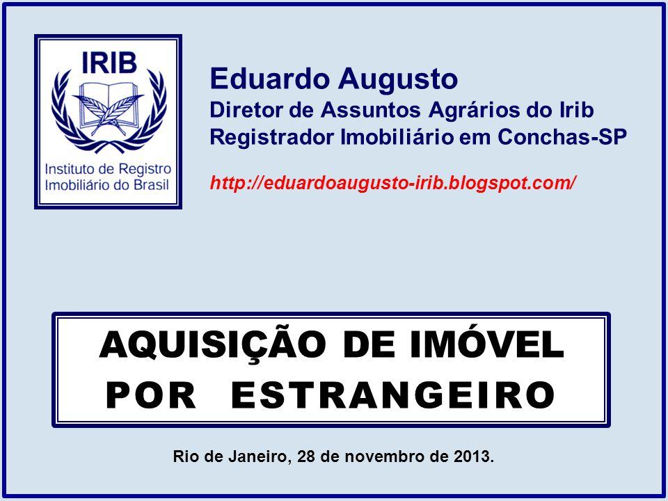 Eduardo Augusto Diretor de Assuntos Agrários do Irib Registrador Imobiliário em Conchas-SP http://eduardoaugusto-irib.blogspot.com/ Rio de Janeiro, 28