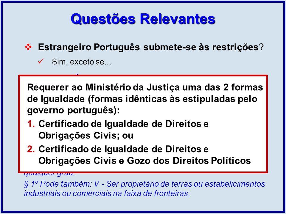 Questões Relevantes Estrangeiro Português submete-se às restrições? Sim, exceto se... CONSTITUIÇÃO FEDERAL: Art. 12. // § 1º. Aos portugueses com resi