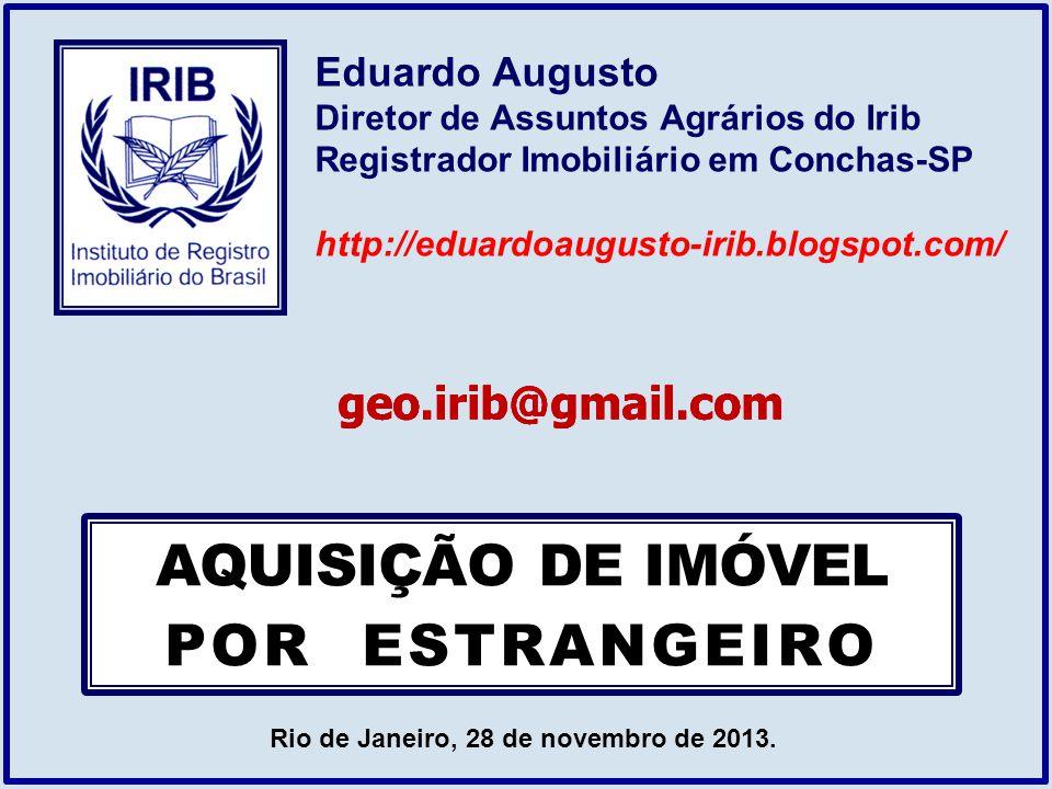 AQUISIÇÃO DE IMÓVEL POR ESTRANGEIRO Eduardo Augusto Diretor de Assuntos Agrários do Irib Registrador Imobiliário em Conchas-SP http://eduardoaugusto-i