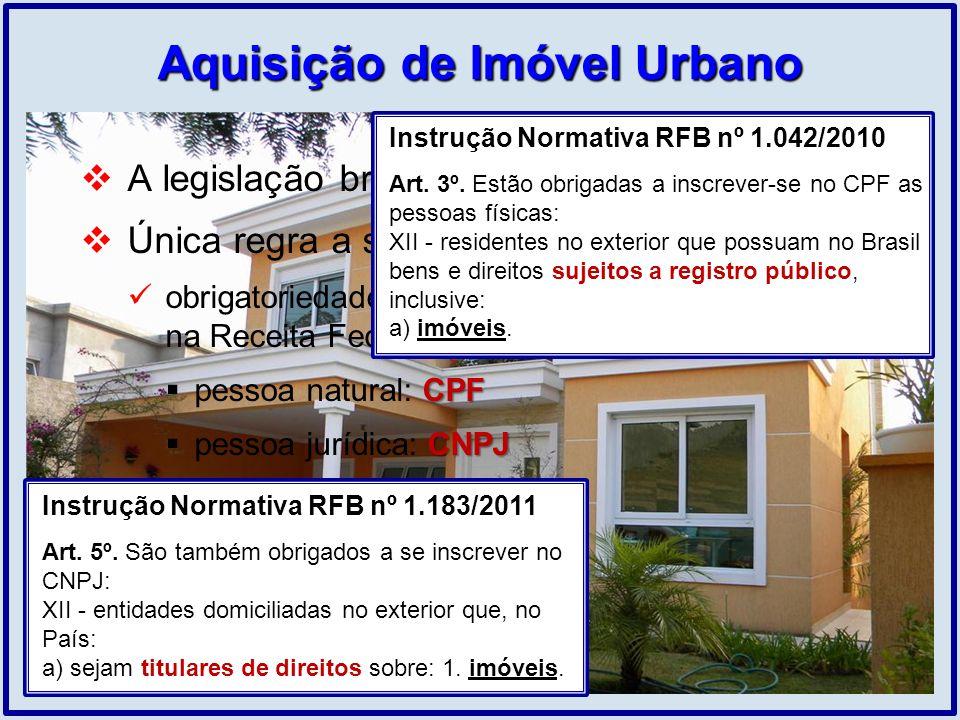 Aquisição de Imóvel Urbano A legislação brasileira não prevê restrições Única regra a ser observada: obrigatoriedade de o estrangeiro estar cadastrado