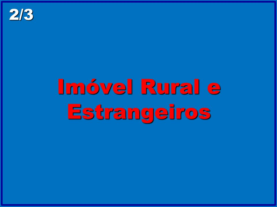 Imóvel Rural e Estrangeiros 2/3