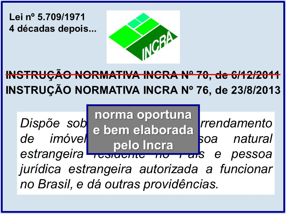 INSTRUÇÃO NORMATIVA INCRA Nº 70, de 6/12/2011 Dispõe sobre a aquisição e arrendamento de imóvel rural por pessoa natural estrangeira residente no País