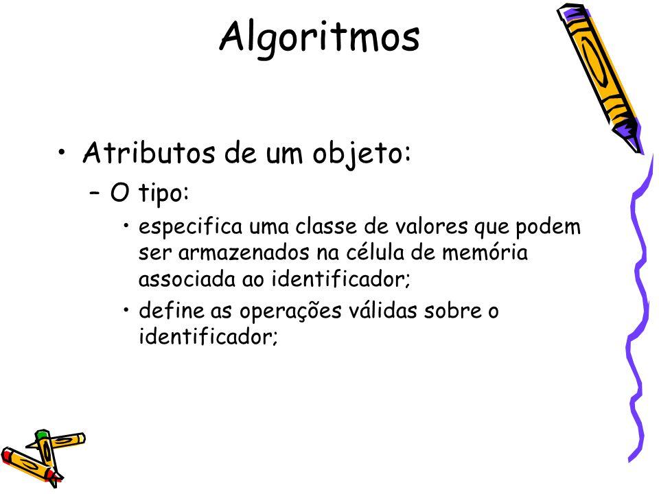 Atributos de um objeto: –O tipo: especifica uma classe de valores que podem ser armazenados na célula de memória associada ao identificador; define as