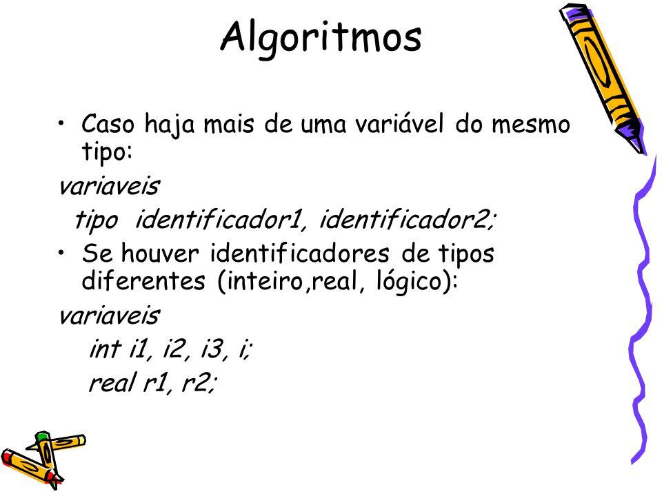 Caso haja mais de uma variável do mesmo tipo: variaveis tipo identificador1, identificador2; Se houver identificadores de tipos diferentes (inteiro,re