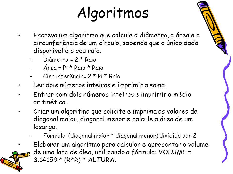 Escreva um algoritmo que calcule o diâmetro, a área e a circunferência de um círculo, sabendo que o único dado disponível é o seu raio. –Diâmetro = 2