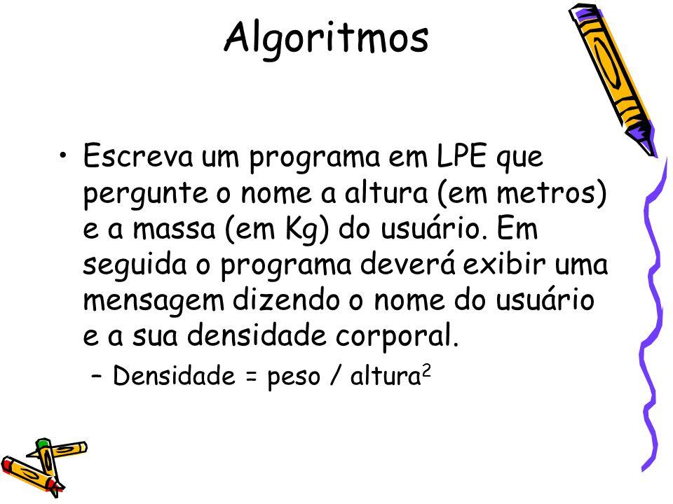 Escreva um programa em LPE que pergunte o nome a altura (em metros) e a massa (em Kg) do usuário. Em seguida o programa deverá exibir uma mensagem diz