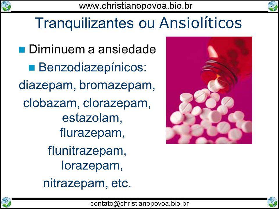 Tranquilizantes ou Ansiolíticos Diminuem a ansiedade Benzodiazepínicos: diazepam, bromazepam, clobazam, clorazepam, estazolam, flurazepam, flunitrazep