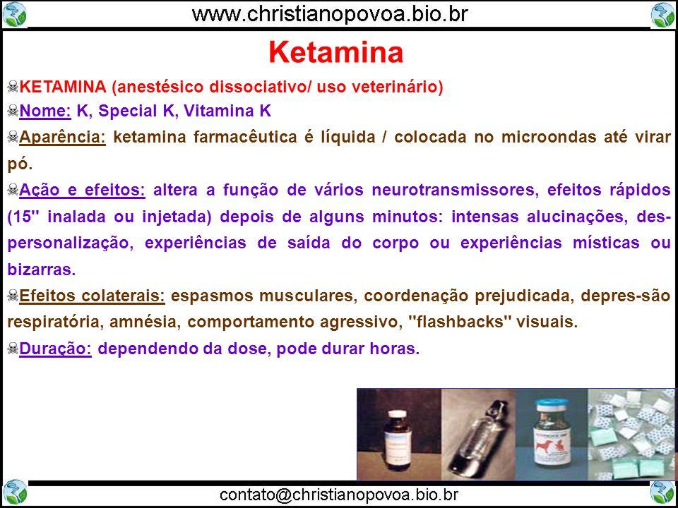 KETAMINA (anestésico dissociativo/ uso veterinário) Nome: K, Special K, Vitamina K Aparência: ketamina farmacêutica é líquida / colocada no microondas