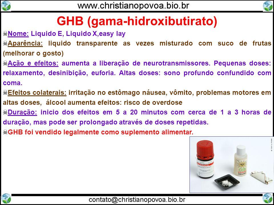 Nome: Liquido E, Liquido X,easy lay Aparência: liquido transparente as vezes misturado com suco de frutas (melhorar o gosto) Ação e efeitos: aumenta a