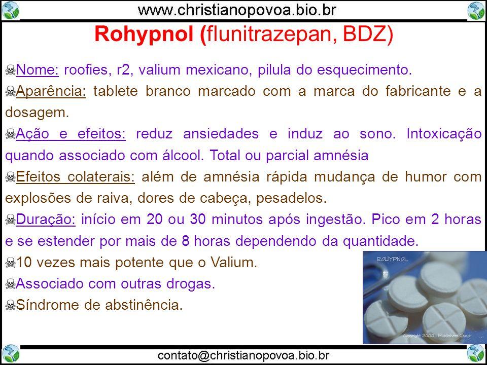 Nome: roofies, r2, valium mexicano, pilula do esquecimento. Aparência: tablete branco marcado com a marca do fabricante e a dosagem. Ação e efeitos: r