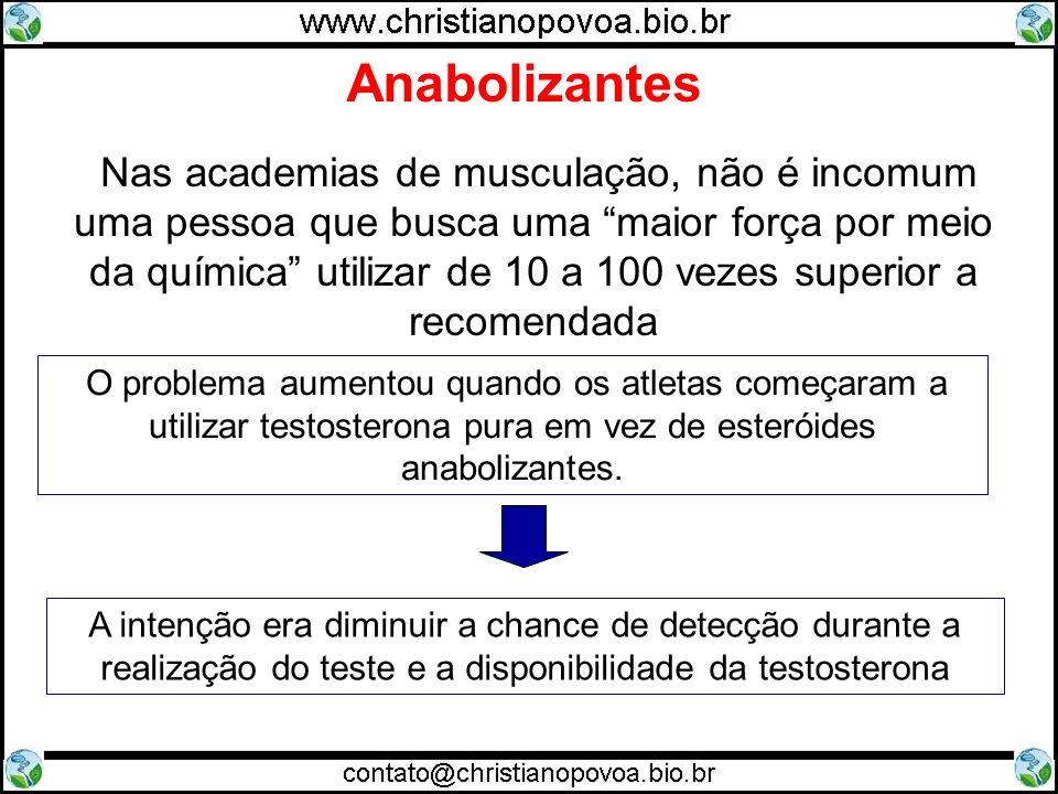 Anabolizantes Nas academias de musculação, não é incomum uma pessoa que busca uma maior força por meio da química utilizar de 10 a 100 vezes superior