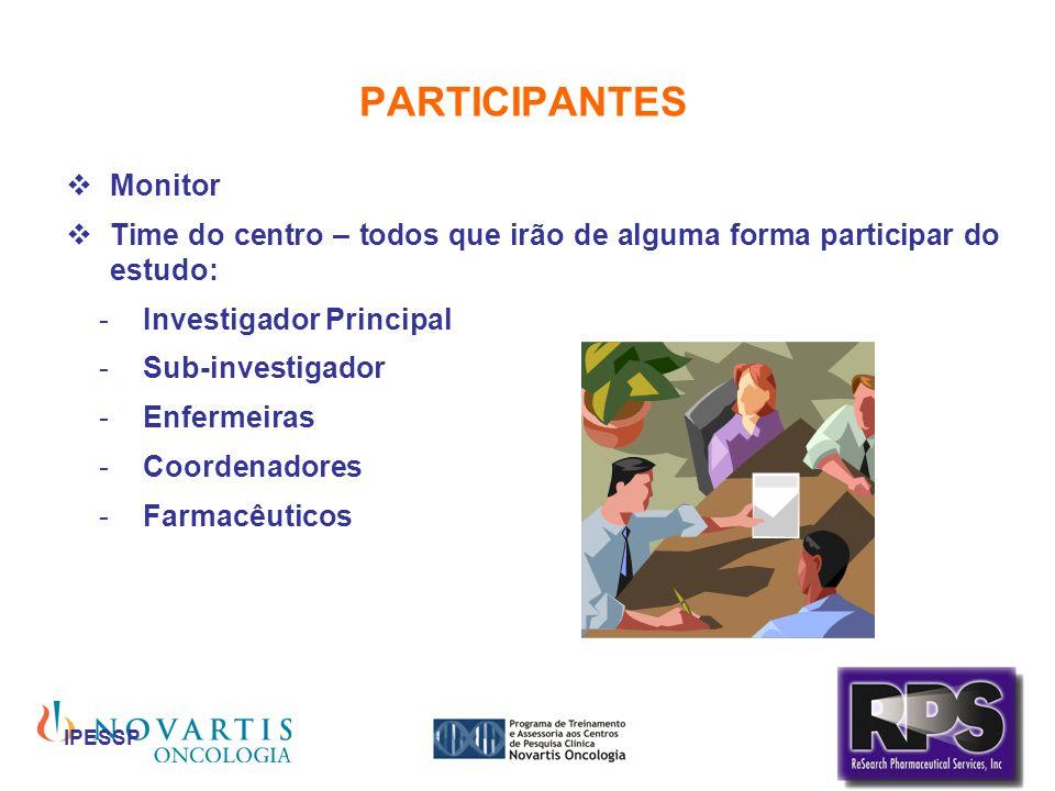 IPESSP PARTICIPANTES Monitor Time do centro – todos que irão de alguma forma participar do estudo: -Investigador Principal -Sub-investigador -Enfermei
