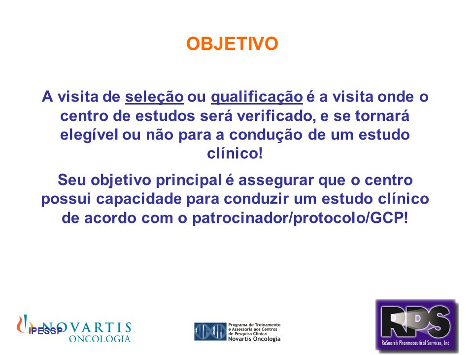 IPESSP OBJETIVO A visita de seleção ou qualificação é a visita onde o centro de estudos será verificado, e se tornará elegível ou não para a condução